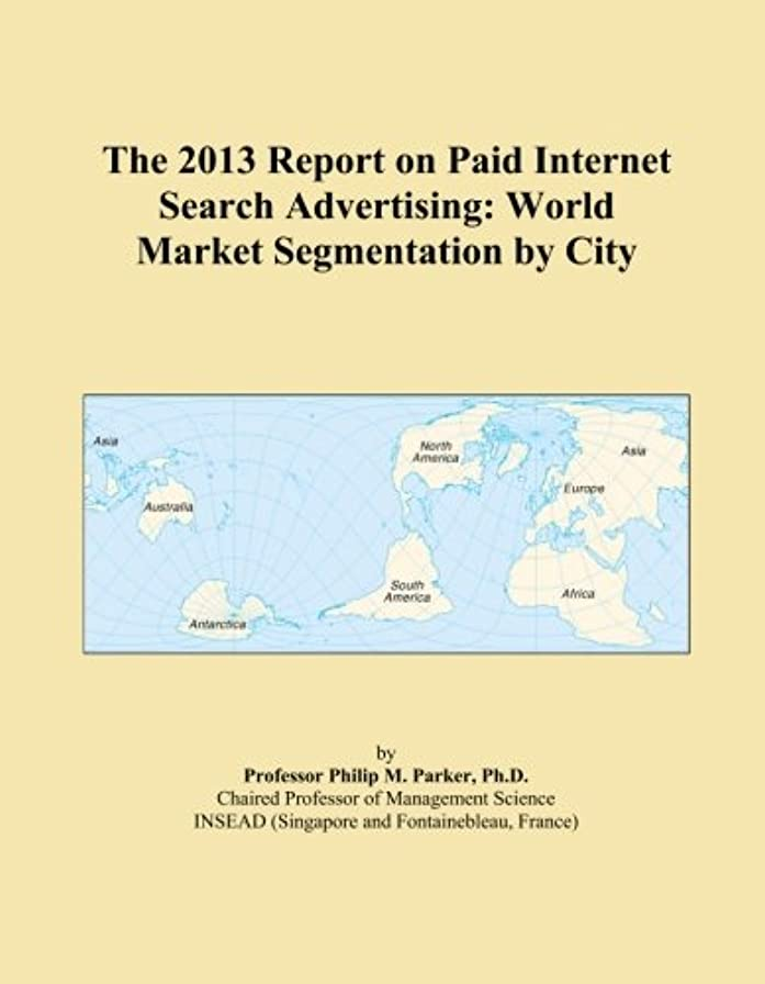 胴体オール可能にするThe 2013 Report on Paid Internet Search Advertising: World Market Segmentation by City