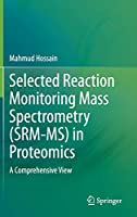 Selected Reaction Monitoring Mass Spectrometry (SRM-MS) in Proteomics: A Comprehensive View
