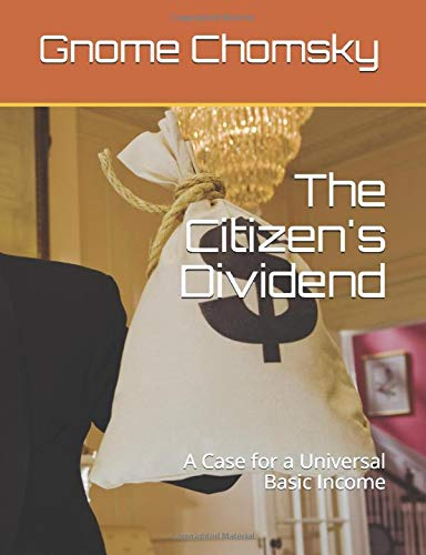 The Citizen's Dividend: A Case for a Universal Basic Income