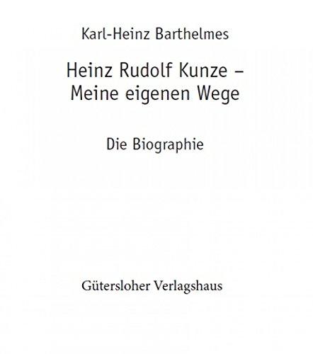Heinz Rudolf Kunze. Meine eigenen Wege: Die Biographie