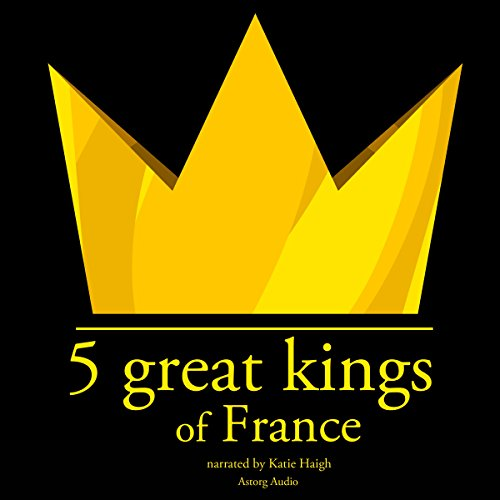 5 Great Kings of France audiobook cover art