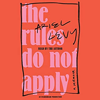 The Rules Do Not Apply     A Memoir              By:                                                                                                                                 Ariel Levy                               Narrated by:                                                                                                                                 Ariel Levy                      Length: 4 hrs and 53 mins     685 ratings     Overall 4.2