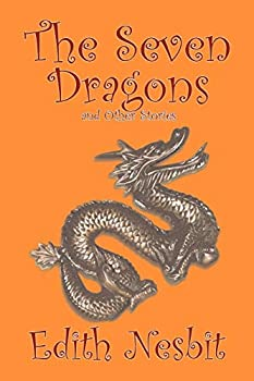 The Seven Dragons and Other Stories by Edith Nesbit, Fiction, Fantasy & Magic