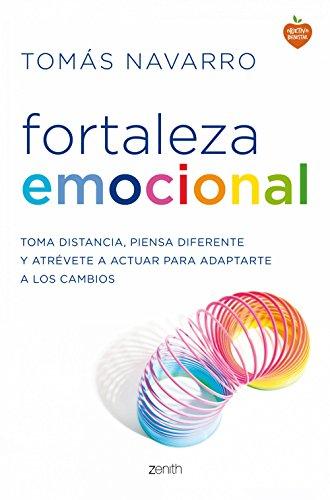 Fortaleza emocional: Toma distancia, piensa diferente y atrévete a actuar para adaptarte a los cambios (Autoayuda y superación)