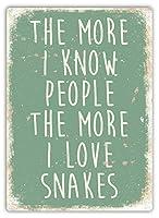 The more I know people the more I love snakes メタルポスター壁画ショップ看板ショップ看板表示板金属板ブリキ看板情報防水装飾レストラン日本食料品店カフェ旅行用品誕生日新年クリスマスパーティーギフト