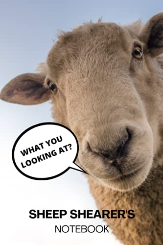 WHAT YOU LOOKING AT? SHEEP SHEARER'S notebook: A funny resource to document...