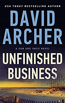 Unfinished Business (A Sam and Indie Novel Book 6) by [David Archer]