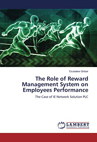 The Role of Reward Management System on Employees Performance: The Case of IE Network Solution PLC