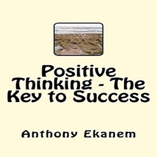 Positive Thinking - The Key to Success audiobook cover art