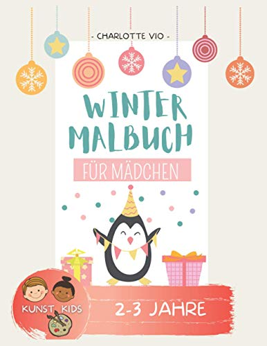 Winter Malbuch für Mädchen: 25 Motive zum Ausmalen INKL. bunten Vorlagen - für Kinder von 2 bis 3 Jahren - Super Geschenk für Weihnachten (Malen & Basteln mit CHARLOTTE VIO)