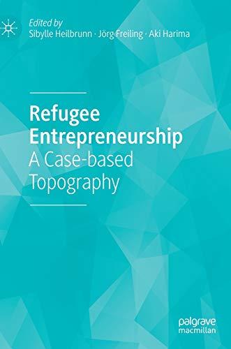 Refugee Entrepreneurship: A Case-based Topography