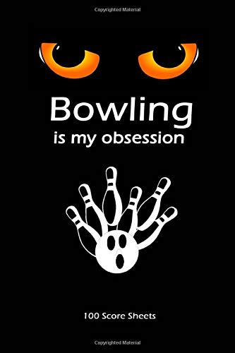 Bowling Is My Obsession: Bowling Score Log Book, 100 Score Keeper Sheets for Personal And Team Records. Keep Track Of Your Scores.Gift For Bowlers And Bowling Lovers Size 6