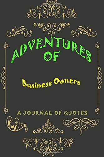 Adventures of Business Owners: Adventures of Business Owners: A Journal of Quotes: Prompted Quote Journal (6inx9in) Business Owners Gift for Men or ... Owners Gift, QUOTE BOOK FOR Business Owners