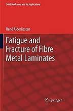 Fatigue and Fracture of Fibre Metal Laminates (Solid Mechanics and Its Applications)