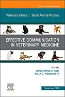 Effective Communication in Veterinary Medicine, An Issue of Veterinary Clinics of North America: Small Animal Practice (Volume 51-5) (The Clinics: Veterinary Medicine, Volume 51-5)