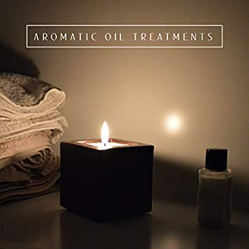 Aromatic Oil Treatments - Deeply Relaxing Day at the Spa, Beauty Concept, Massage Sessions, Positive Vibration, Revitalize, Wellness Sounds