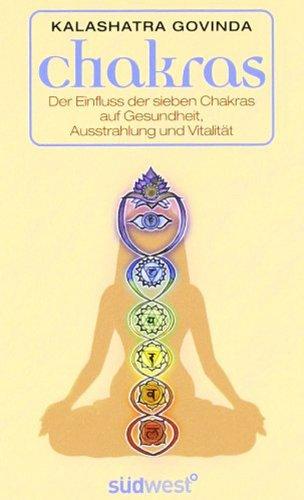Chakras: Der Einfluss der sieben Chakras auf Gesundheit, Ausstrahlung und Vitalität