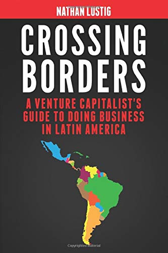 Download Crossing Borders: A Venture Capitalist's Guide To Doing Business In Latin America 