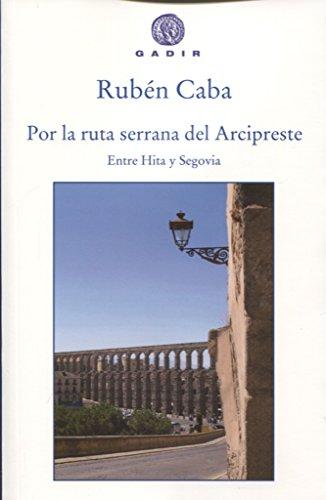 Por la ruta serrana del Arcipreste: Entre Hita y Segovia (Gadir Biografía y Ensayo)