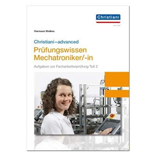 Christiani-advanced Prüfungswissen Mechatroniker/-in: Aufgaben zur Facharbeiterprüfung Teil 2 Mechatronik