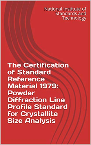 The Certification of Standard Reference Material 1979: Powder Diffraction Line Profile Standard for Crystallite Size Analysis (English Edition)