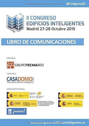 Libro de Comunicaciones II Congreso Edificios Inteligentes: Celebrado en Madrid, 27 y 28 Octubre 2015