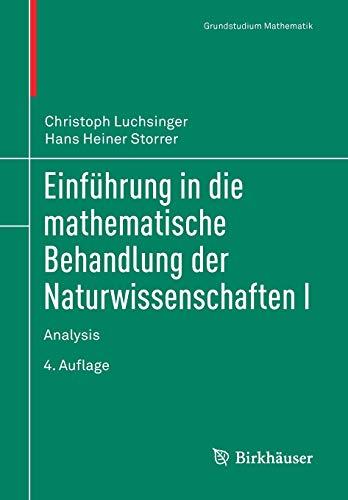 Einführung in die mathematische Behandlung der Naturwissenschaften I: Analysis (Grundstudium Mathematik)