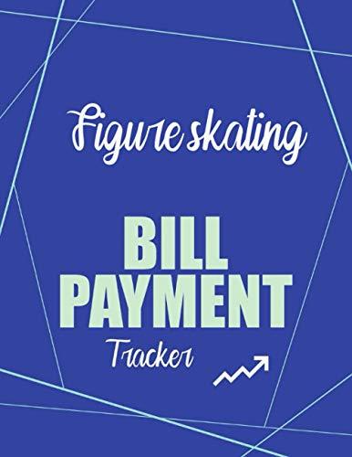 Figure skating Bill Payment Tracker: Simple Monthly Bill Payments Checklist Organizer Planner Log Book Money, Financial Planning Budget Journal ... Planning Journal, Monthly Budgeting Notebook