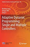 Adaptive Dynamic Programming: Single and Multiple Controllers (Studies in Systems, Decision and Control (166))