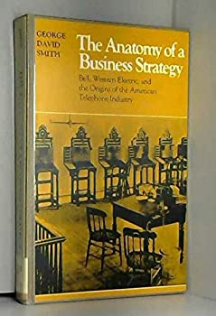 Hardcover The Anatomy of a Business Strategy : Bell, Western Electric and the Origins of the American Telephone Industry Book