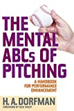 The Mental ABCs of Pitching: A Handbook for Performance...