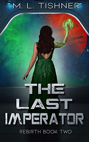 The Last Imperator (The Rebirth Saga Book 2) by [M. L. Tishner]