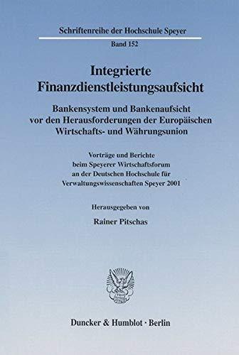 Integrierte Finanzdienstleistungsaufsicht. Bankensystem und Bankenaufsicht vor den Herausforderungen der Europäischen Wirtschafts- und Währungsunion. ... der Hochschule Speyer; HS 152)