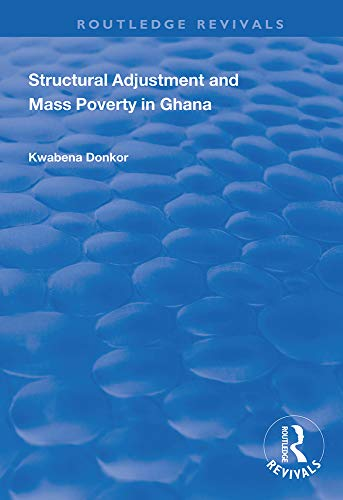 Compare Textbook Prices for Structural Adjustment and Mass Poverty in Ghana Routledge Revivals 1 Edition ISBN 9781138345447 by Donkor, Kwabena