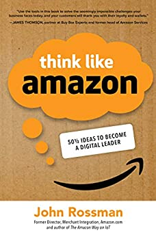 Think Like Amazon: 50 1/2 Ideas to Become a Digital Leader by [John Rossman]
