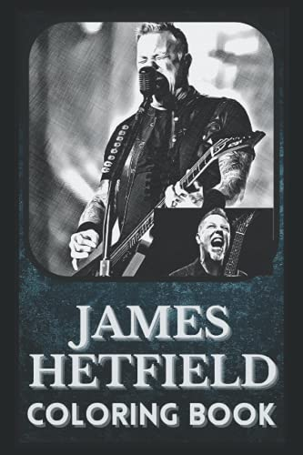 James Hetfield Coloring Book: Award Winning James Hetfield Designs For Adults and Kids (Stress Relief Activity, Birthday Gift)