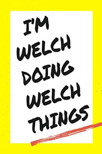 I'm Welch Doing Welch Things: Lined Notebook, custom Welch name, Personalized Journal Gift for Welch, Gift Idea for Welch , 120 Pages, 6 x 9 in