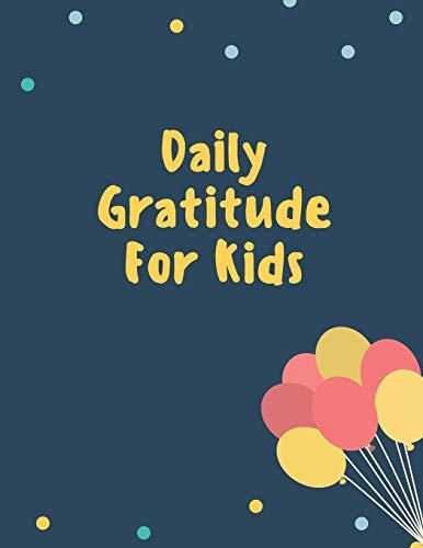 Daily Gratitude For Kids: Journal to Teach Children to Practice Gratitude