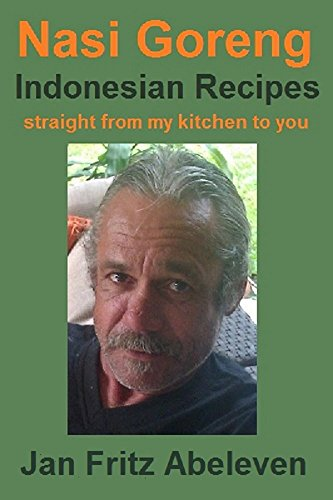 Nasi Goreng - Indonesian Recipes straight from my kitchen to you: Indonesian recipes from the 1600's onwards (English Edition)