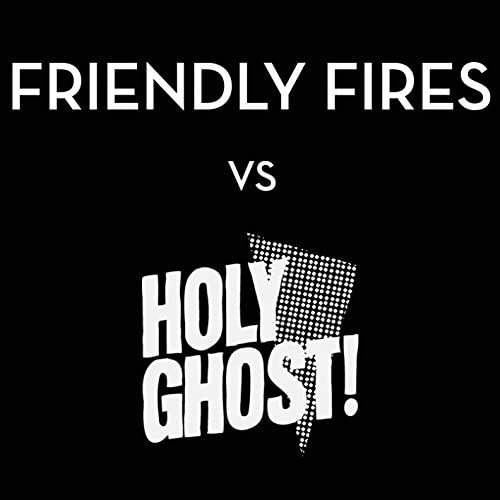 Friendly Fires & The Holy Ghost