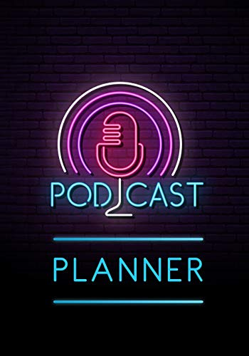 Podcast Planner: A Journal for Planning the Perfect Podcast (Successful Podcast Launch)