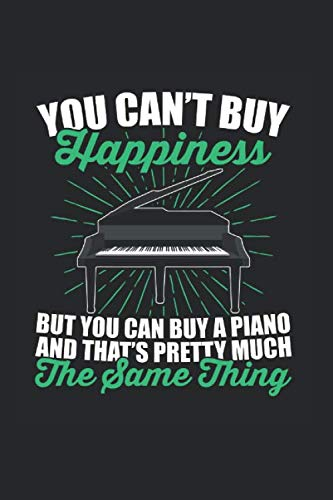 You Cant Buy Happiness But You Can Buy a Piano and that's Pretty much The Same Thing: Musikbuch Notizbuch A5 120 Seiten liniert