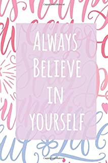 Always believe in yourself: 100 lined-paged Notebook. Write down ideas, thoughts, plans, meetings...