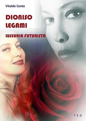 Dioniso legami: Lussuria futurista (Italian Edition)