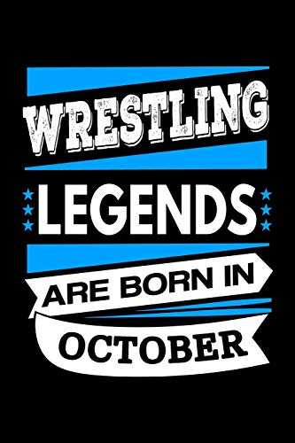 Wrestling Legends Are Born In October Journal: Funny Wrestling Notebook, Birthday Gift for Wrestlers