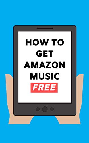 How To Get Amazon Music Free: Sign Up and Stream 50 Million Songs Free on Amazon Music Unlimited 2020 User Guide (Stream Free Guides Book 1) (English Edition)