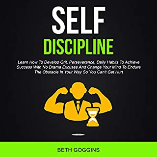 Self Discipline: Learn How to Develop Grit, Perseverance, Daily Habits to Achieve Success with No Drama Excuses and Change Your Mind to Endure the Obstacle in Your Way so You Can't Get Hurt audiobook cover art