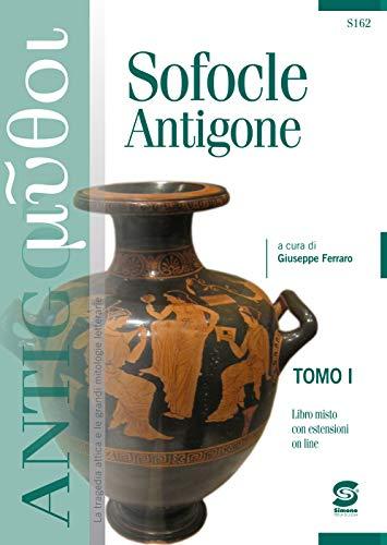 Sofocle Antigone: Due tomi indivisibili= TOMO I: Sofocle Antigone - TOMO II: Antigone La figura di Antigone tra antichi e moderni - Libro misto con estensioni online