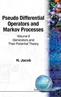 Pseudo Differential Operators & Markov Processes: Generators and Their Potential Theory