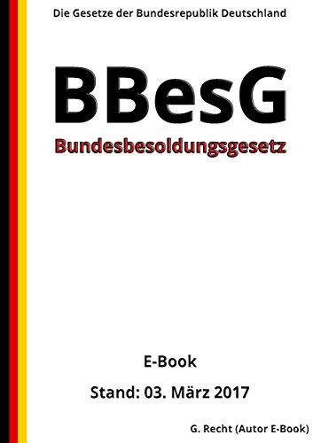 Bundesbesoldungsgesetz - BBesG - E-Book - Stand: 03. März 2017 (German Edition)
